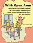 With Open Arms: Creating School Communities of Support for Kids with Social Challenges Using Circle of Friends, Extracurricular Activi Cover Image