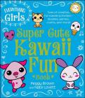 The Everything Girls Super Cute Kawaii Fun Book: Tons of Creative, Fun Kawaii Activities--Doodles, Games, Crafts, and More! (Everything® Kids) Cover Image