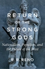Return of the Strong Gods: Nationalism, Populism, and the Future of the West Cover Image