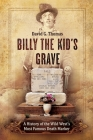 Billy the Kid's Grave - A History of the Wild West's Most Famous Death Marker Cover Image