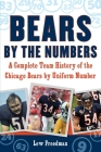Bears by the Numbers: A Complete Team History of the Chicago Bears by Uniform Number Cover Image