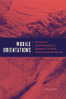 Mobile Orientations: An Intimate Autoethnography of Migration, Sex Work, and Humanitarian Borders Cover Image