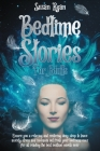 Bedtime Stories for Adults: Ensure You a Relaxing and Restoring Deep Sleep to Leave Anxiety, Stress and Insomnia Out from Your Bedroom Once for Al Cover Image