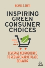 Inspiring Green Consumer Choices: Leverage Neuroscience to Reshape Marketplace Behavior Cover Image