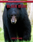 Black Bear: Amazing Facts & Pictures Cover Image