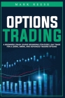 Options trading: A beginners crash course regarding strategies, day trade for a living, swing, and advanced trading options Cover Image