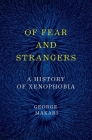 Of Fear and Strangers: A History of Xenophobia Cover Image