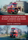 London Transport Buses in East London and Essex: The 1960s and 1970s Cover Image