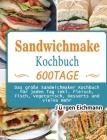 Sandwichmaker Kochbuch: 600 Tage Das große Sandwichmaker Kochbuch für jeden Tag inkl. Fleisch, Fisch, Vegetarisch, Desserts und vieles mehr Cover Image