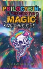 Psilocybin: A Trip into the World of Magic Mushrooms Cover Image