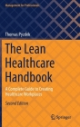 The Lean Healthcare Handbook: A Complete Guide to Creating Healthcare Workplaces (Management for Professionals) Cover Image