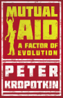 Mutual Aid - A Factor of Evolution: With an Excerpt from Comrade Kropotkin by Victor Robinson Cover Image