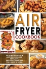 Air Fryer Cookbook: The Ultimate Guide for Air Fryer Cookbook. Quick, Easy, and Delicious Recipes You Can Do at Home! Cover Image