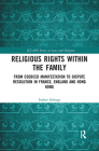 Religious Rights Within the Family: From Coerced Manifestation to Dispute Resolution in France, England and Hong Kong Cover Image