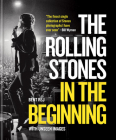 The Rolling Stones In the Beginning: With Unseen Images Cover Image
