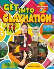 Get Into Claymation (Get-Into-It Guides) Cover Image