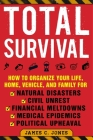 Total Survival: How to Organize Your Life, Home, Vehicle, and Family for Natural Disasters, Civil Unrest, Financial Meltdowns, Medical Epidemics, and Political Upheaval Cover Image