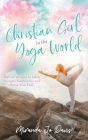 Christian Girl in the Yoga World: Biblical Wisdom to Safely Navigate the Practice and Honor Your Faith Cover Image