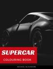 SuperCar Colouring Book: BIG Coloring Books Gift for Boys & Kids Super Sport Cars Corvette Lamborghini Bugatti Porsche Muscle Car Race Auto and Cover Image