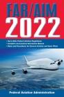 FAR/AIM 2022: Up-to-Date FAA Regulations / Aeronautical Information Manual (FAR/AIM Federal Aviation Regulations) Cover Image