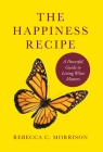 The Happiness Recipe: A Powerful Guide to Living What Matters Cover Image