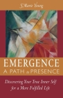 Emergence A Path to Presence: Discover Your True Inner Self for a More Fulfilled Life Cover Image