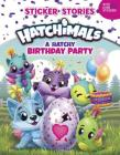 A Hatchy Birthday Party (Sticker Stories) (Hatchimals) Cover Image