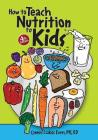 How to Teach Nutrition to Kids, 4th Edition Cover Image