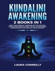 Kundalini Awakening: 2 Books in 1: Open Your Third Eye, Increase Psychic Abilities, Expand Mind Power, Astral Travel, Attain Higher Conscio Cover Image