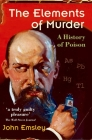 The Elements of Murder: A History of Poison Cover Image