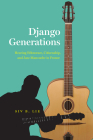 Django Generations: Hearing Ethnorace, Citizenship, and Jazz Manouche in France (Chicago Studies in Ethnomusicology) Cover Image