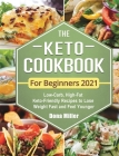 The Keto Cookbook For Beginners 2021: Low-Carb, High-Fat Keto-Friendly Recipes to Lose Weight Fast and Feel Younger Cover Image