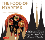 Food of Myanmar: Authentic Recipes from the Land of the Golden Pagodas Cover Image