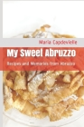 My Sweet Abruzzo: Recipes and Memories from Abruzzo Cover Image