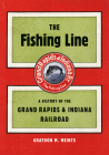 The Fishing Line: A History of the Grand Rapids & Indiana Railroad Cover Image
