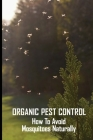 Organic Pest Control: How To Avoid Mosquitoes Naturally: How To Prevent Mosquitoes At Home Cover Image