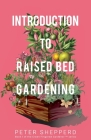 Introduction To Raised Bed Gardening: The ultimate Beginner's Guide to to Starting a Raised Bed Garden and Sustaining Organic Veggies and Plants Cover Image