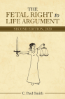 The Fetal Right to Life Argument: Second Edition, 2020 Cover Image