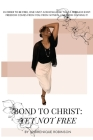 Bond to Christ: Yet Not Free Cover Image