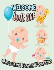 Welcome Little One Coloring Book for Kids: Cute Baby First Coloring Book, this toddler coloring book is perfect for a little one just learning to colo Cover Image