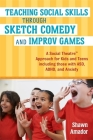 Teaching Social Skills Through Sketch Comedy and Improv Games: A Social Theatre(tm) Approach for Kids and Teens Including Those with Asd, Adhd, and An Cover Image