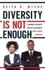 Diversity Is Not Enough: A Roadmap to Recruit, Develop and Promote Black Leaders in America Cover Image