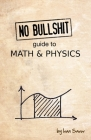 No Bullshit Guide to Math and Physics Cover Image