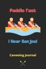 Paddle fast I Hear Banjos: Canoeing Notebook, Canoeing Lover Gifts for Women, Girls and Kids-120 Pages(6