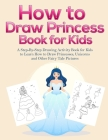 How to Draw Princess Books for Kids: A Step-By-Step Drawing Activity Book for Kids to Learn How to Draw Princesses, Unicorns and Other Fairy Tale Pict Cover Image