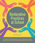 Restorative Practices at School: An Educator's Guided Workbook to Nurture Professional Wellness, Support Student Growth, and Build Engaged Classroom Communities (Books for Teachers) Cover Image