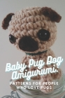 Baby Pug Dog Amigurumi: Patterns For People Who Love Pugs Cover Image