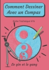 Comment Dessiner Avec Un Compas Fiche Technique N°6 Le yin et le yang: Apprendre à Dessiner Pour Enfants de 6 ans Dessin Au Compas Cover Image