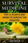 Survival Medicine: Top 15 Plants and Herbs To Survive The Disaster Cover Image