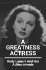 A Greatness Actress: Hedy Lamarr And Her Achievements: Hedy Lamarr Biography Cover Image